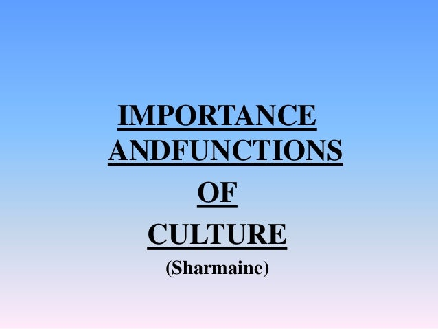 IMPORTANCE ANDFUNCTIONS OF CULTURE (Sharmaine)