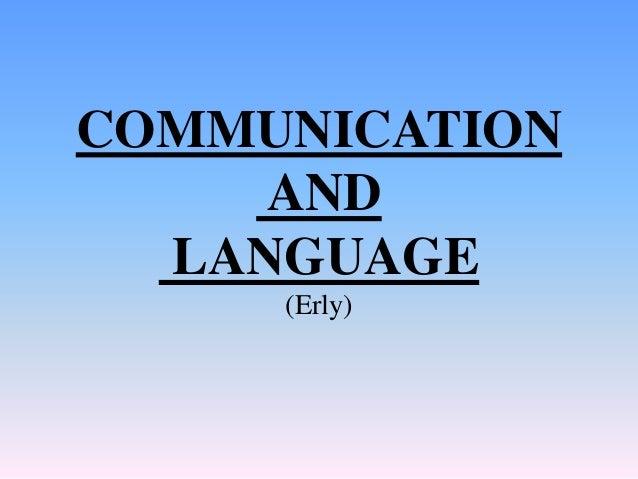 COMMUNICATION AND LANGUAGE (Erly)