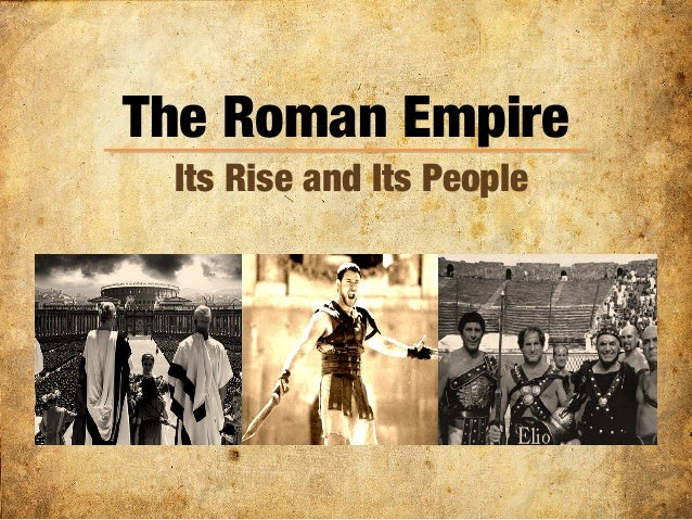 The Roman Empire Its Rise and Its People