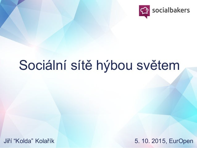 """Sociální sítě hýbou světem Jiří """"Kolda"""" Kolařík 5. 10. 2015, EurOpen"""