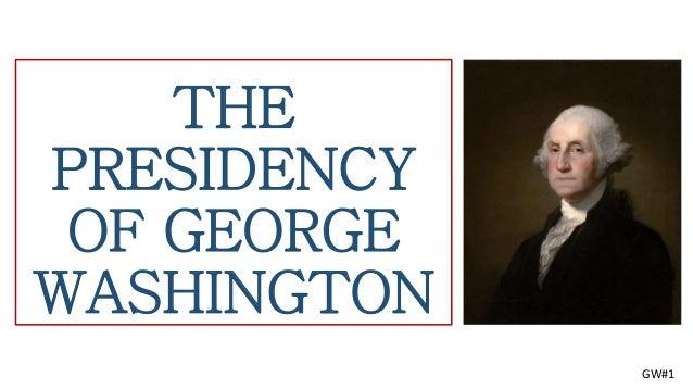 THE PRESIDENCY OF GEORGE WASHINGTON GW#1