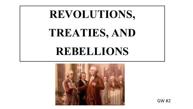 REVOLUTIONS, TREATIES, AND REBELLIONS GW #2