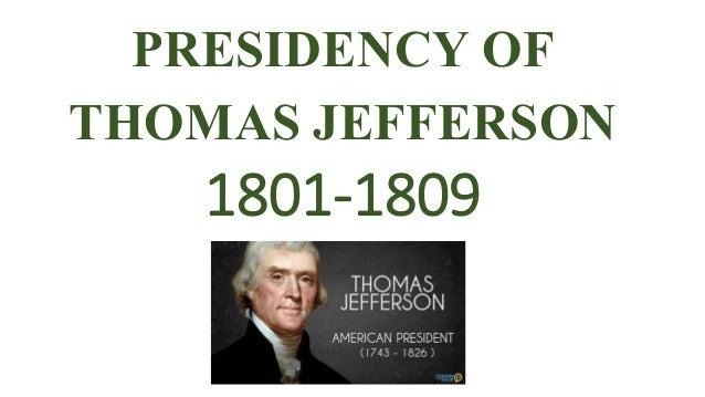 PRESIDENCY OF THOMAS JEFFERSON 1801-1809