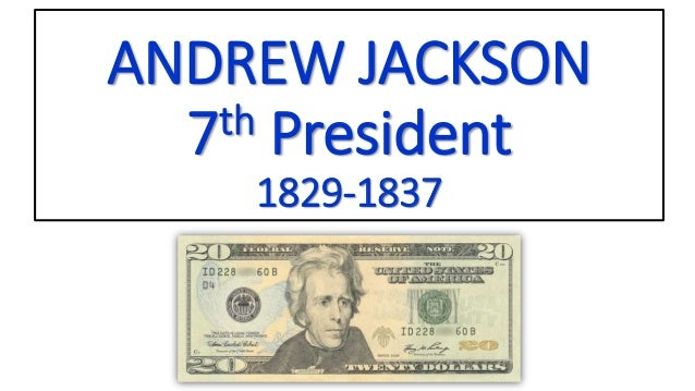 ANDREW JACKSON 7th President 1829-1837