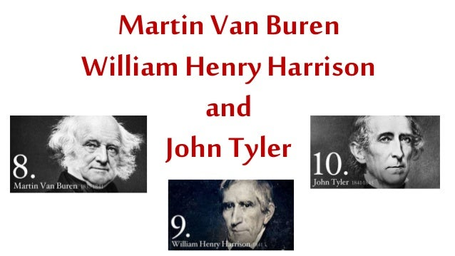Martin Van Buren William Henry Harrison and John Tyler