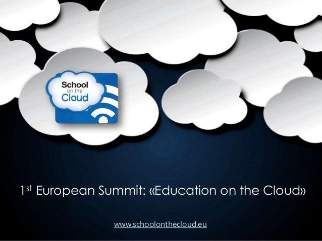 1st European Summit: «Education on the Cloud» www.schoolonthecloud.eu