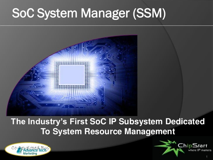 SoC System Manager (SSM)     The Industry's First SoC IP Subsystem Dedicated        To System Resource Management Co-Devel...