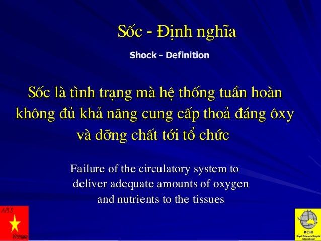 Sèc - §Þnh nghÜa Shock - Definition  Sèc lµ t×nh tr¹ng mµ hÖ thèng tuÇn hoµn kh«ng ®ñ kh¶ n¨ng cung cÊp tho¶ ®¸ng «xy vµ d...