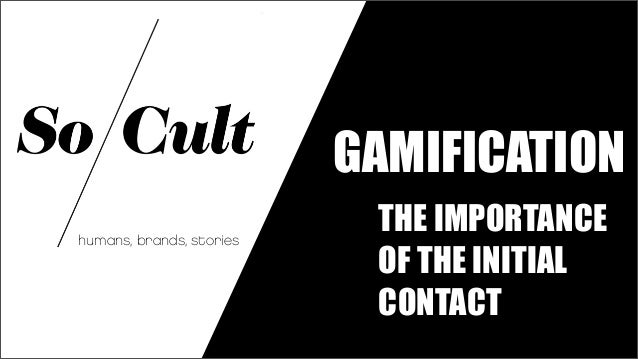 GAMIFICATIONhumans, brands, stories                           THE IMPORTANCE                           OF THE INITIAL     ...