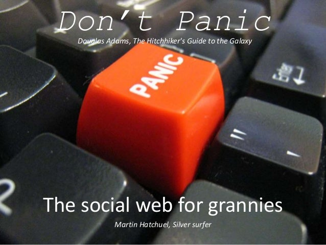 The social web for grannies Martin Hatchuel, Silver surfer Douglas Adams, The Hitchhiker's Guide to the Galaxy Don't Panic