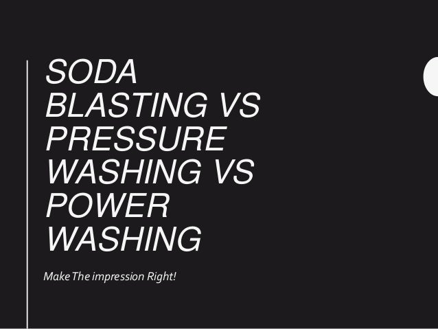 Soda Blasting Vs Pressure Washing Vs Power Washing
