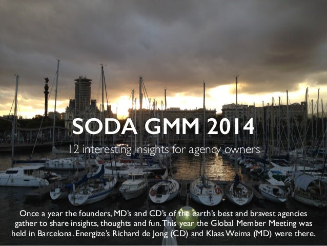SODA GMM 2014 12 interesting insights for agency owners Once a year the founders, MD's and CD's of the earth's best and br...