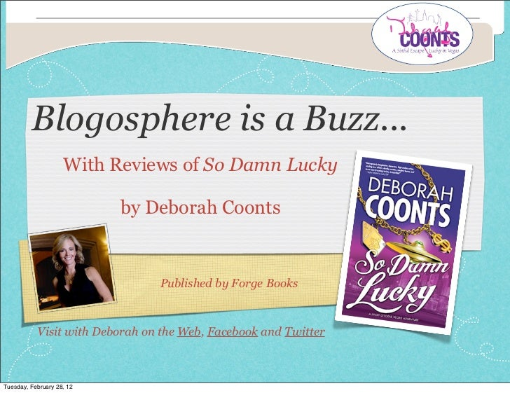 Blogosphere is a Buzz...                    With Reviews of So Damn Lucky                           by Deborah Coonts     ...