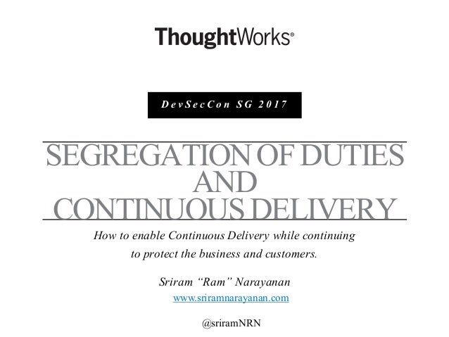 SEGREGATIONOFDUTIES AND CONTINUOUSDELIVERY How to enable Continuous Delivery while continuing to protect the business and ...