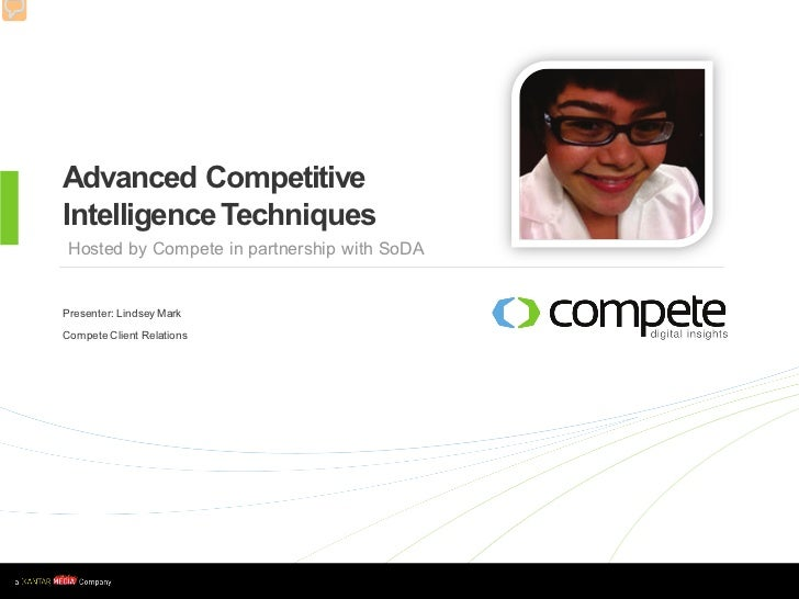 Advanced Competitive    Intelligence Techniques     Hosted by Compete in partnership with SoDA    Presenter: Lindsey Mark ...