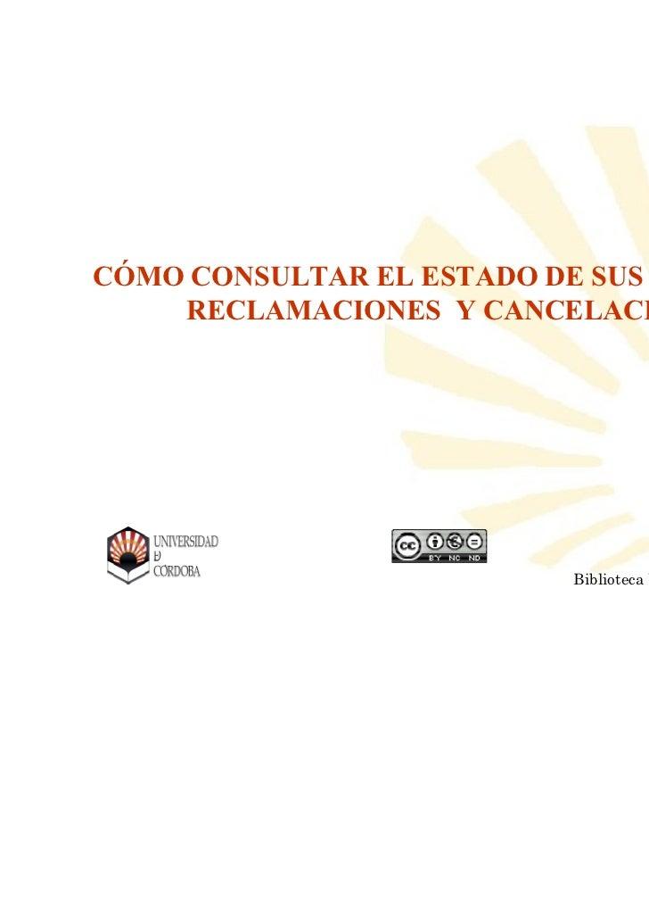 CÓMO CONSULTAR EL ESTADO DE SUS PETICIONES    RECLAMACIONES Y CANCELACIONES                   Biblioteca Universitaria de ...