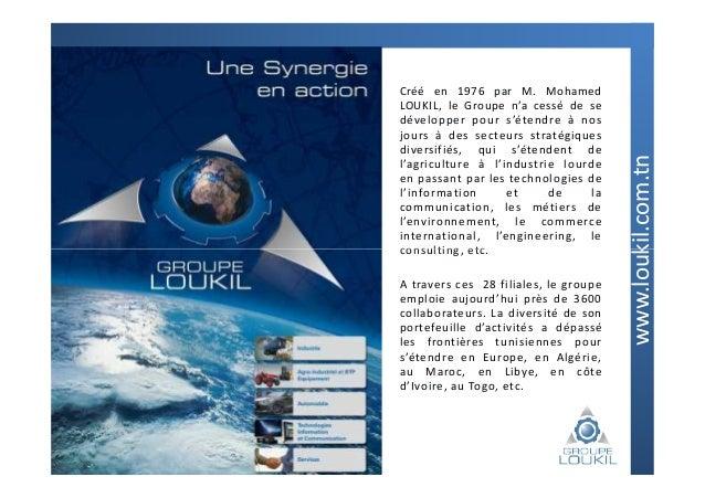 Créé en 1976 par M. Mohamed             LOUKIL, le Groupe n'a cessé de se             développer pour s'étendre à nos     ...