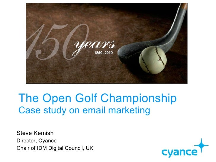 The Open Golf Championship  Case study on email marketing Steve Kemish Director, Cyance Chair of IDM Digital Council, UK