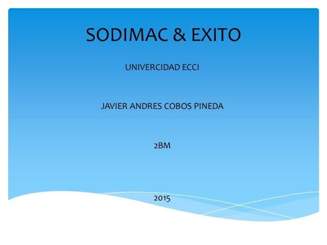SODIMAC & EXITO UNIVERCIDAD ECCI JAVIER ANDRES COBOS PINEDA 2BM 2015