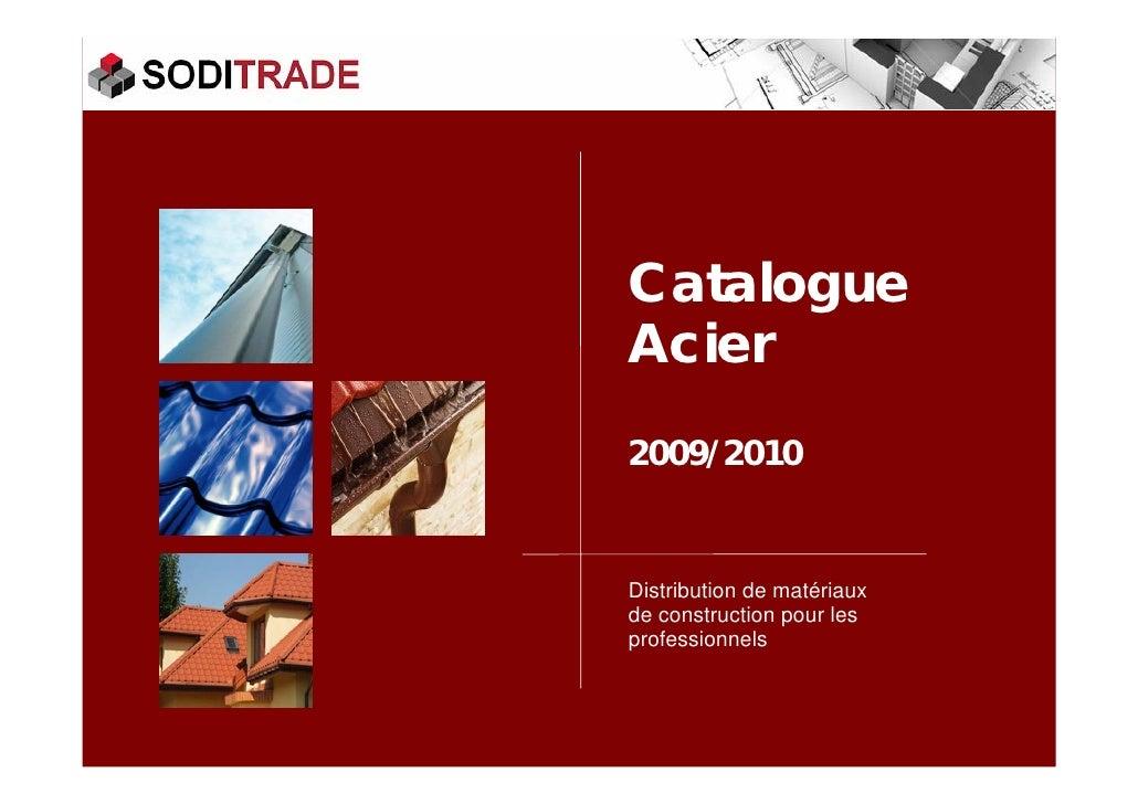 Catalogue Acier 2009/2010   Distribution de matériaux de construction pour les professionnels