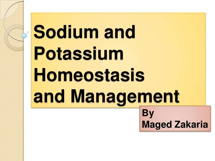 Sodium andPotassiumHomeostasisand Management          By          Maged Zakaria