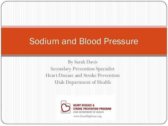 Sodium and Blood Pressure By Sarah Davis Secondary Prevention Specialist Heart Disease and Stroke Prevention Utah Departme...