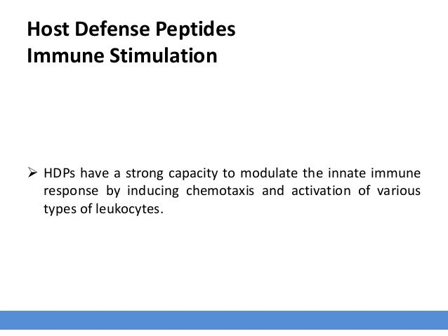 Host Defense Peptides Immune Stimulation  HDPs have a strong capacity to modulate the innate immune response by inducing ...