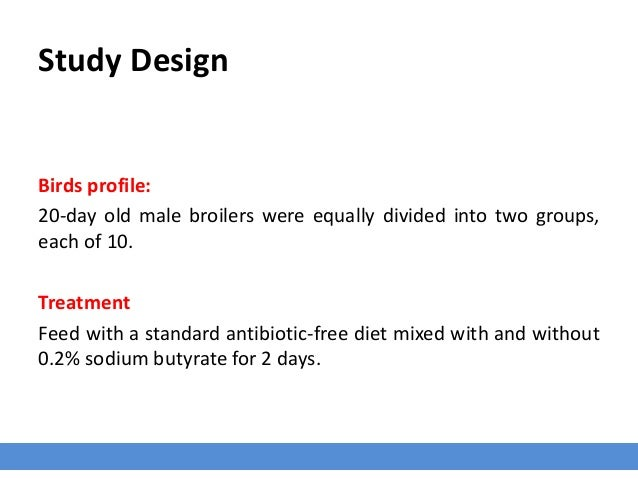 Cont. … Challenge Birds were then inoculated with 1X10 log 6 CFU of S. enteritidis phage type 13a and continued with butyr...