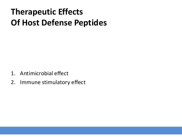 Therapeutic Effects Of Host Defense Peptides 1. Antimicrobial effect 2. Immune stimulatory effect