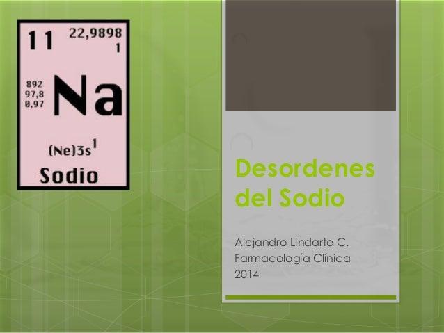 Alejandro Lindarte C. Farmacología Clínica 2014 Desordenes del Sodio