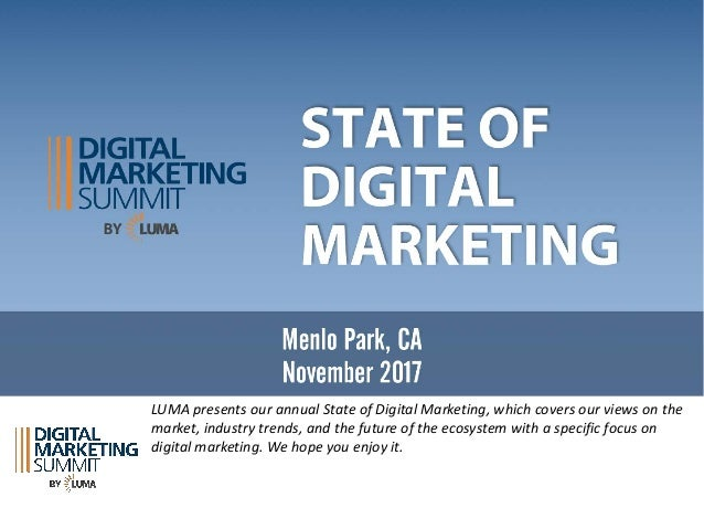 LUMA	presents	our	annual	State	of	Digital	Marketing,	which	covers	our	views	on	the	 market,	industry	trends,	and	the	futur...