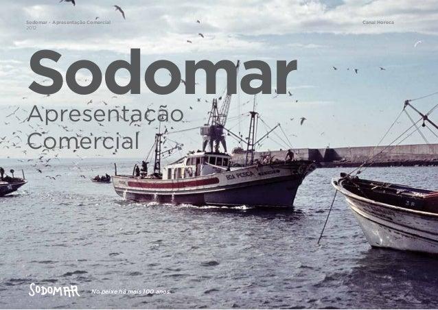 Sodomar - Apresentação Comercial2012Canal HorecaSodomarApresentaçãoComercialNo peixe há mais 100 anos.