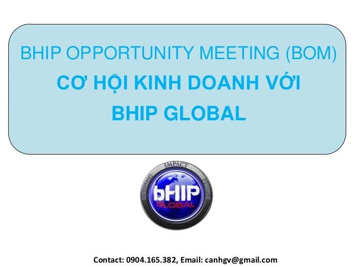 BHIP OPPORTUNITY MEETING (BOM)   CƠ HỘI KINH DOANH VỚI          BHIP GLOBAL      Contact: 0904.165.382, Email: canhgv@gmai...