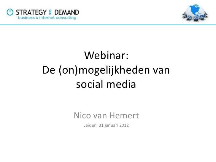 Webinar:De (on)mogelijkheden van      social media     Nico van Hemert       Leiden, 31 januari 2012