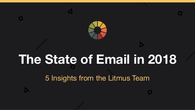 The State of Email in 2018 5 Insights from the Litmus Team