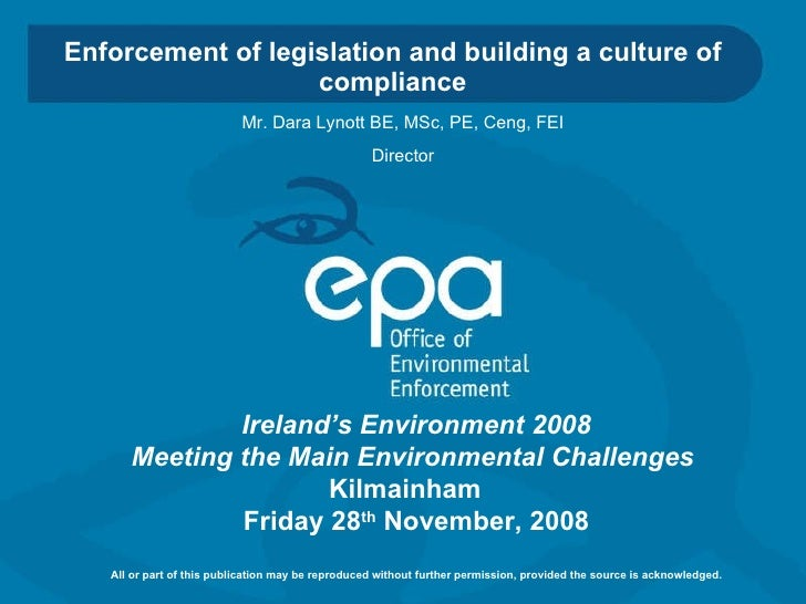 Enforcement of legislation and building a culture of compliance Ireland's Environment 2008 Meeting the Main Environmental ...