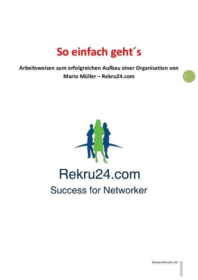 ©www.Rekru24.com 1 So einfach geht´s Arbeitsweisen zum erfolgreichen Aufbau einer Organisation von Mario Müller – Rekru24....