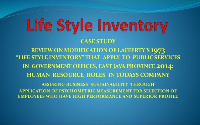 "CASE STUDY REVIEW ON MODIFICATION OF LAFFERTY'S 1973 ""LIFE STYLE INVENTORY"" THAT APPLY TO PUBLIC SERVICES IN GOVERNMENT OF..."