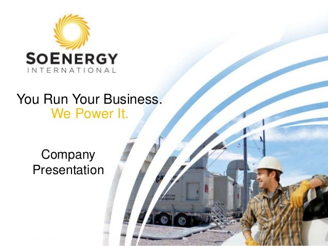 Confidential. All material property ofSoEnergy InternationalYou Run Your Business.We Power It.CompanyPresentation