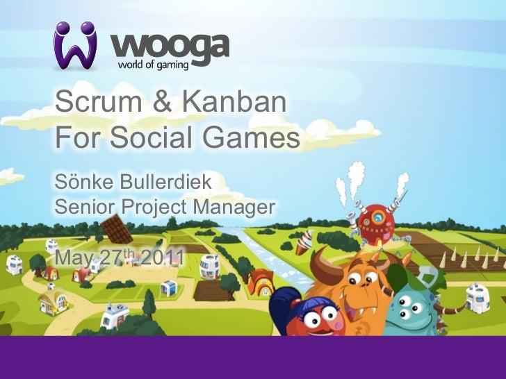 +    Scrum & Kanban    For Social Games    Sönke Bullerdiek    Senior Project Manager    May 27th 2011