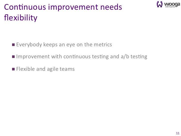 Con0nuous improvement needs flexibility    n Everybody keeps an eye on the metrics    n Impro...