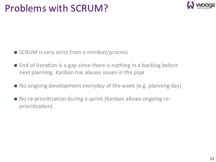 Problems with SCRUM?   n   SCRUM is very strict from a mindset/process   n   End of itera0on ...