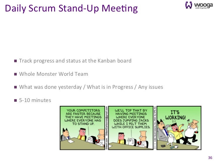 Daily Scrum Stand-‐Up Mee0ng   n   Track progress and status at the Kanban board   n   Whole...