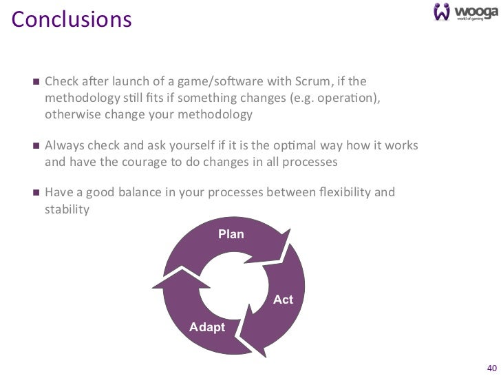 Conclusions   n    Check azer launch of a game/sozware with Scrum, if the          methodology s...