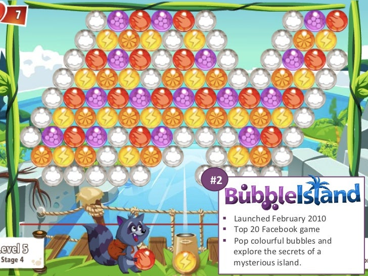 #2     § Launched February 2010     § Top 20 Facebook game     § Pop colourful bubbles and  ...
