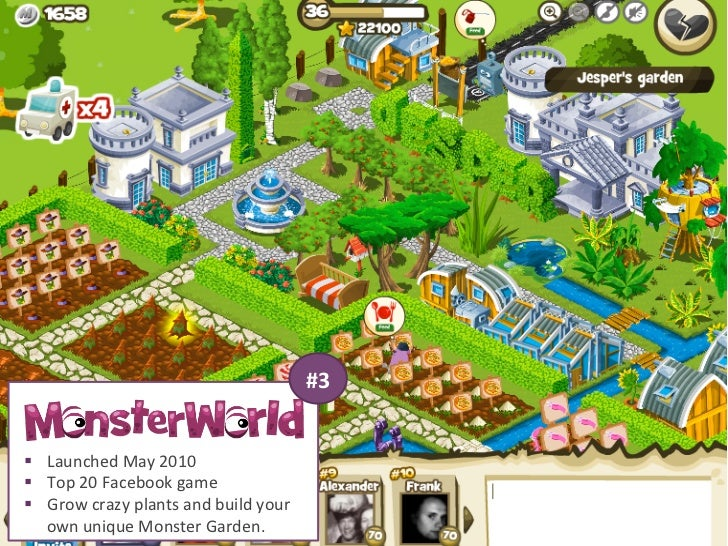 #3 § Launched May 2010 § Top 20 Facebook game § Grow crazy plants and build your     own...