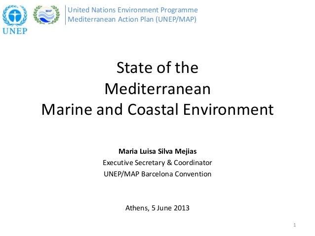 State of theMediterraneanMarine and Coastal EnvironmentMaria Luisa Silva MejiasExecutive Secretary & CoordinatorUNEP/MAP B...