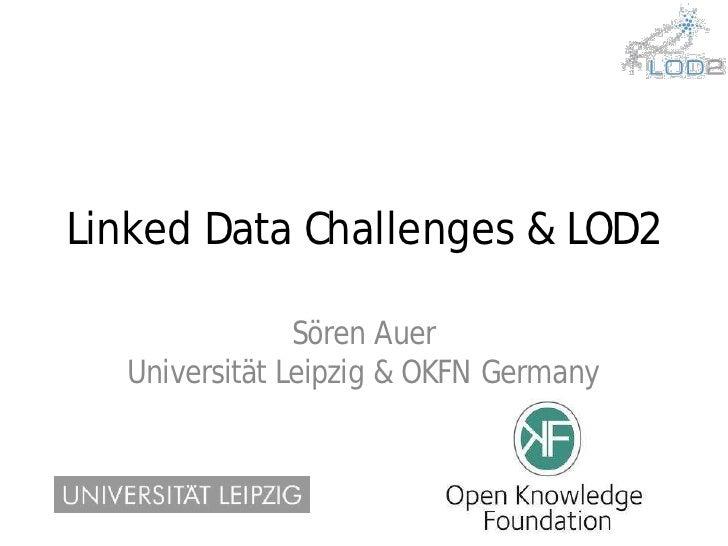 Linked Data Challenges & LOD2               Sören Auer  Universität Leipzig & OKFN Germany