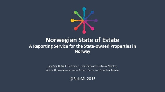 Norwegian State of Estate A Reporting Service for the State-owned Properties in Norway Ling Shi, Bjørg E. Pettersen, Ivar ...