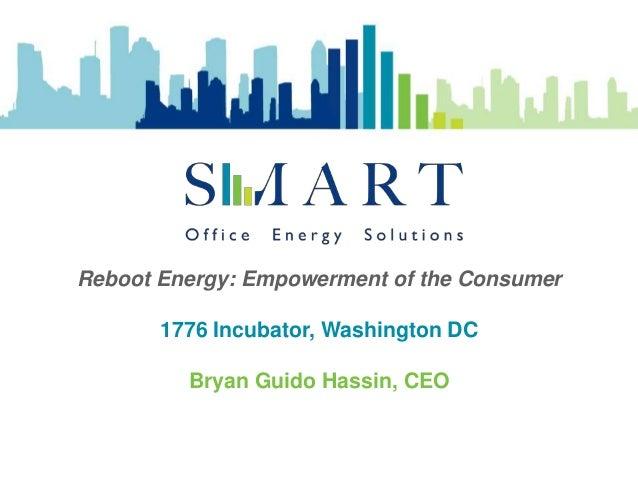 Reboot Energy: Empowerment of the Consumer 1776 Incubator, Washington DC  Bryan Guido Hassin, CEO